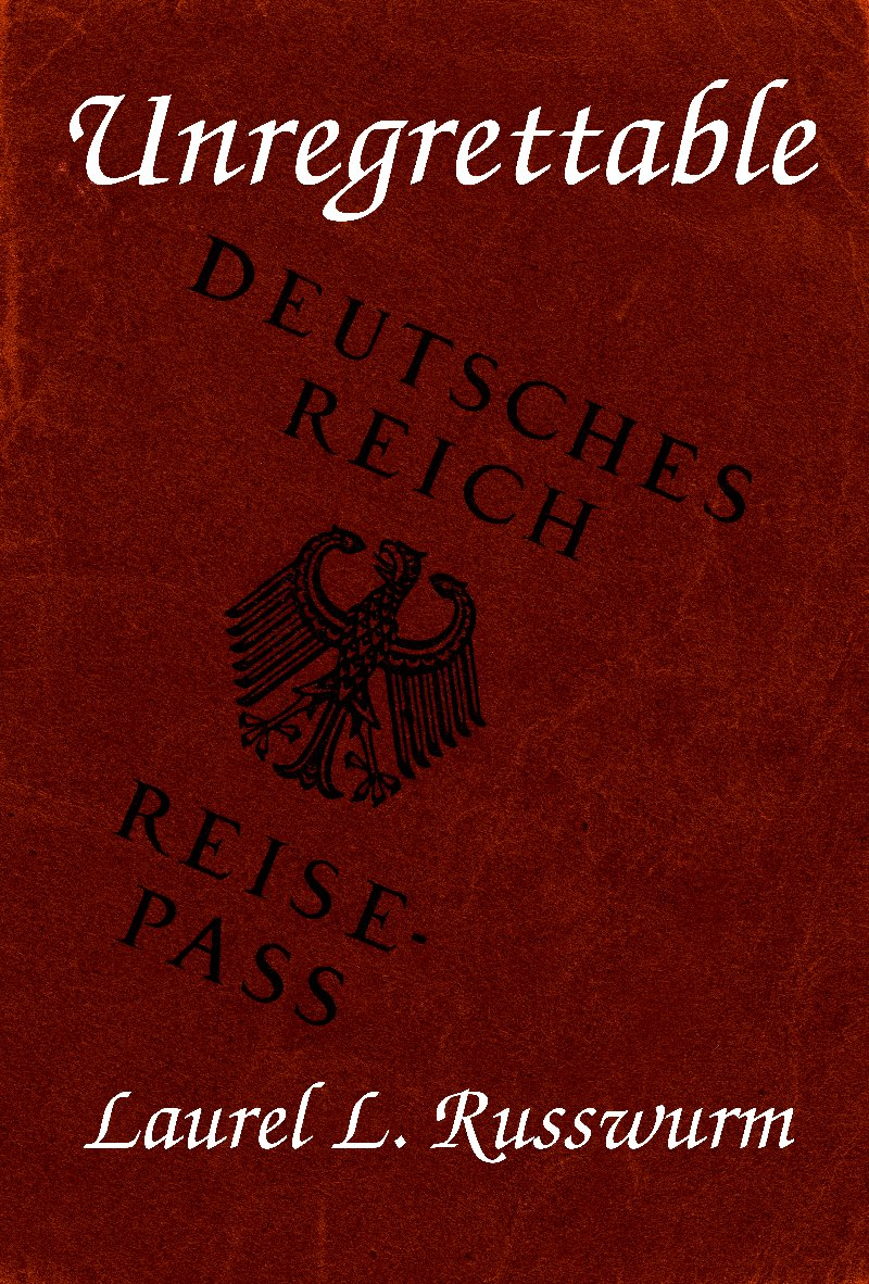 "Draft cover art with the title ""Unregrettable""  over a German passport cover"